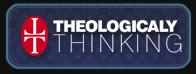 Theologically Thinking